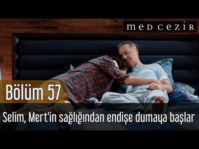 Medcezir 57.Bölüm | Selim, Mert'in sağlığından endişe dumaya başlar