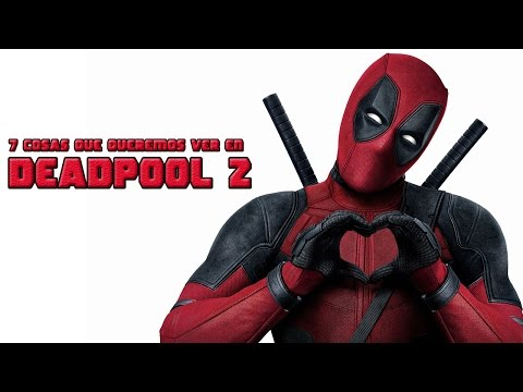 7 Cosas Que Queremos Ver en Deadpool 2