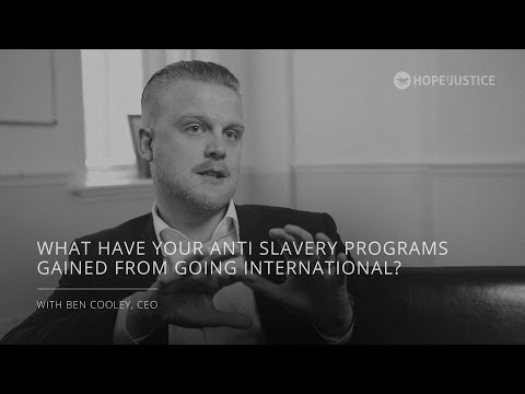 Ben Cooley : What have your anti slavery programs gained from going international?