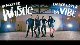 BLACKPINK - WHISTLE (휘파람) (Dance Cover by VIBE)