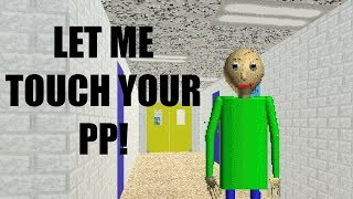 BALD BOI TRIES TO TOUCH MY PP!!!! (Baldi's Basics in Education and Learning!)