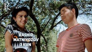 Rashid Matniyozov - 3 kun | Рашид Матниёзов - 3 кун