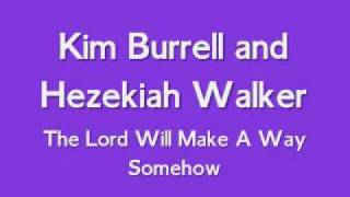 Kim Burrell & Hezekiah Walker - The Lord Will Make A Way Somehow