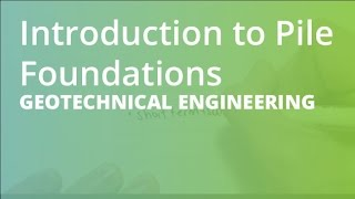 Introduction to Pile Foundations | Geotechnical Engineering
