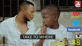 Download TAKE TO WHERE (Mark Angel Comedy) (Episode 88) 3Gp Mp4