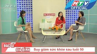 Bác sĩ gia đình   Suy giảm sức khỏe sau tuổi 50   HTV