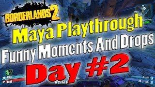 Borderlands 2   Maya Playthrough Funny Moments And Drops   Day #2