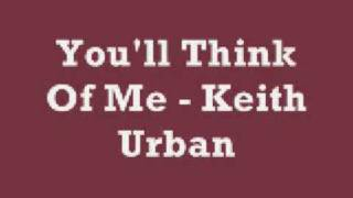 Keith Urban Video - You'll Think Of Me - Keith Urban (Lyrics)
