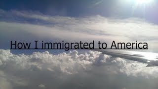 Moving to America - MY IMMIGRATION STORY