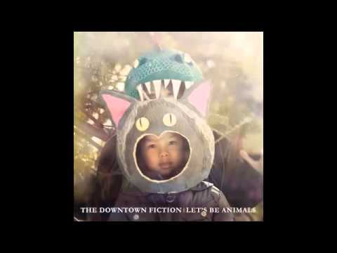 The Downtown Fiction - Lets Be Animals