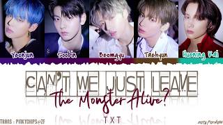 TXT  - 'CAN'T WE JUST LEAVE THE MONSTER ALIVE' Lyrics [Color Coded_Han_Rom_Eng]