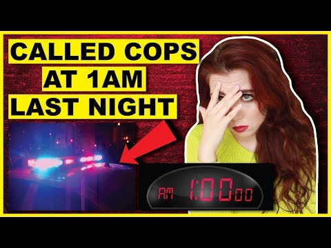 Why I Called The Cops At 1AM Last Night   Storytime