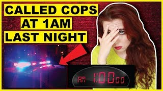 Why I Called The Cops At 1AM Last Night | Storytime
