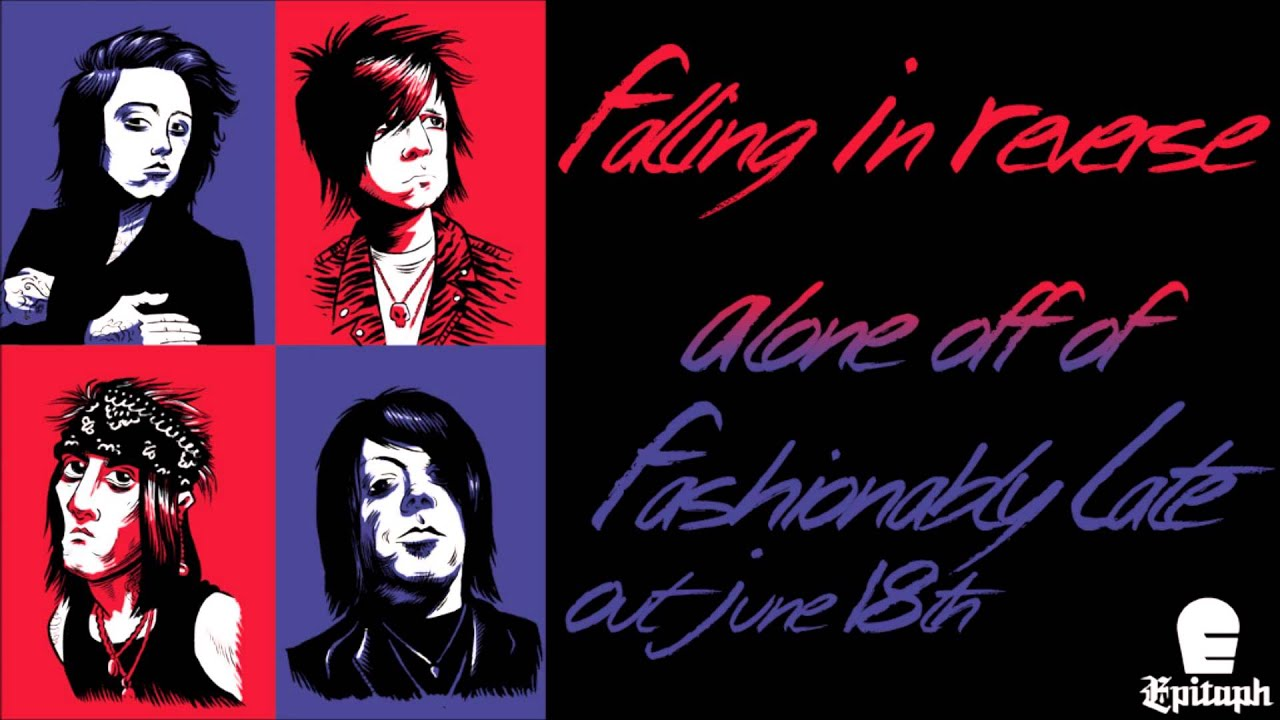Fashionably Late Falling In Reverse Lyrics Falling In Reverse Alone