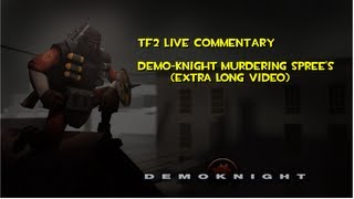 TF2: [Live Commentary] Extra long Demo-Knight madness time