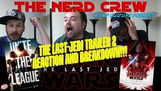 The Nerd Crew: Episode 6 - The Last Jedi Trailer 2 Reaction! And Justice League Breakdown