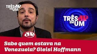 #SilvioNavarro: Sabe quem estava na Venezuela? A senhora Gleisi Hoffmann
