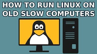 How to Run Linux on Old Slow Computers