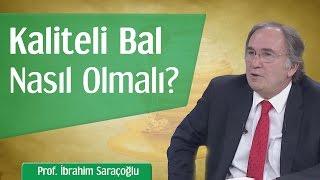 Kaliteli Bal Nasıl Olmalı? | Prof. İbrahim Saraçoğlu