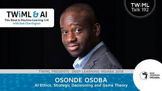 AI Ethics, Strategic Decisioning and Game Theory with Osonde Osoba - TWiML Talk #192