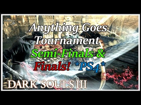 Dark Souls 3 - Anything Goes Tournament Semi-Finals & Finals *PS4*