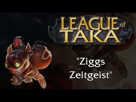 League of Taka Episode 3: Ziggs Zeitgeist