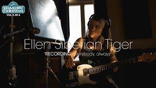 Ellen Siberian Tiger - Recording 'everybody, always' | Shaking Through (Feature)