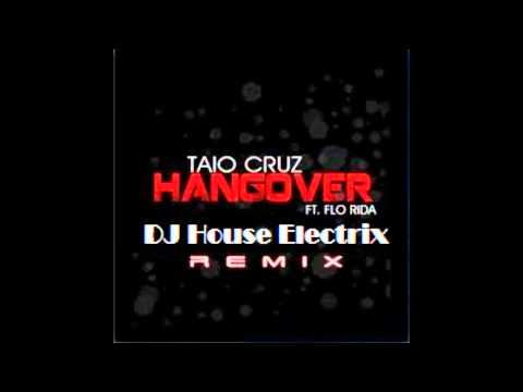 Flo Rida Feat.taio Cruz - Hangover (djhouseelectrix Remix) video