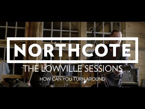 Northcote - How Can You Turn Around