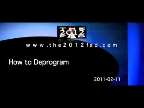 2011-02-11a - How To Deprogram - Part 3 - The 2012 Fad