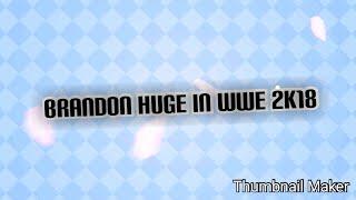 *NEW* Brandon Huge superstar gameplay+review[WWE 2K18]