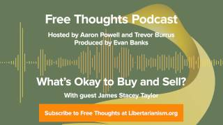 Ep. 5: What's Okay to Buy and Sell? (with James Stacey Taylor)