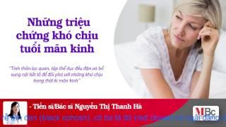 (Dr.Hien Le)Những triệu chứng khó chịu tuổi mãn kinh.
