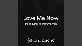 Love Me Now Higher Key Originally Performed By John Legend Piano Karaoke Version