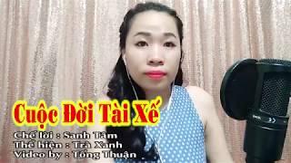 Cuộc Đời Tài Xế | Duyên Phận Chế | Cover Trà Xanh | Video By Tống Thuận