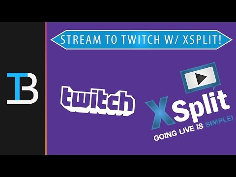 How To Livestream To Twitch Using XSplit (Stream Games To Twitch Using XSplit!)