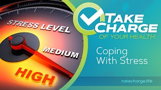 Take Charge of Your Health: Coping With Stress