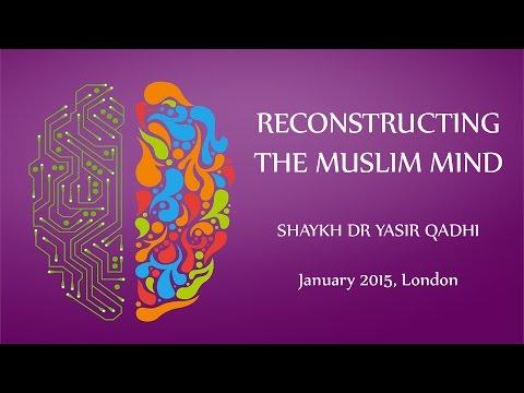 Reconstructing the Muslim Mind -  Shaykh Yasir Qadhi