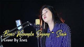 Download lagu BENCI KUSANGKA SAYANG - SONIA | COVER BY INES