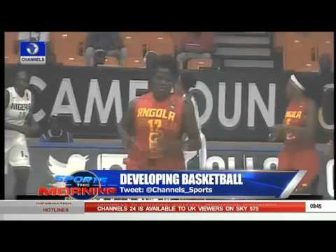 Sport This Morning: Focus On Developing Basketball In Nigeria 12/10/15