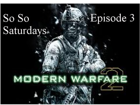 So So Saturdays - Modern warfare 2 - Ep.3