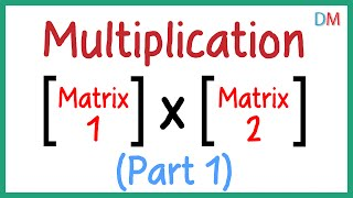 Multiplication of Matrices - Part 1