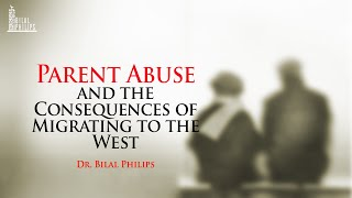 Parent Abuse and the Consequences of Migrating to the West – Dr. Bilal Philips