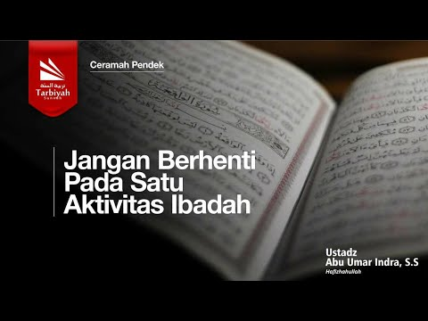 Ustadz Abu Umar Indra, S.S : JANGAN BERHENTI PADA 1 AKTIVITAS IBADAH !!