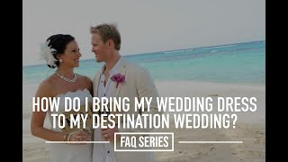 FAQ Series | How do I bring my wedding dress to my destination wedding?