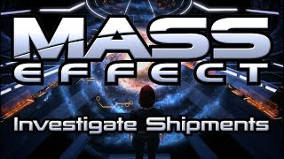 Mass Effect - Investigate Shipments