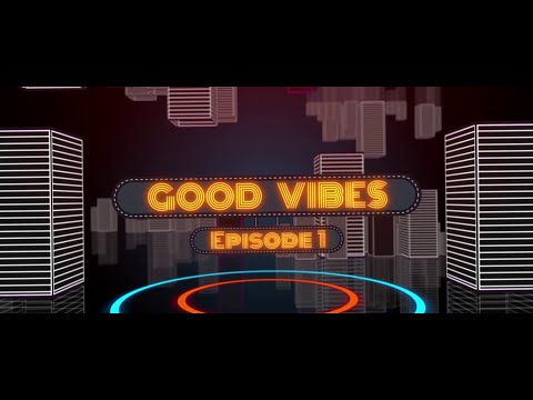 Good Vibes Episode 1