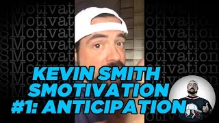 KEVIN SMITH SMOTIVATION #1: ANTICIPATION