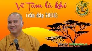 Vô Tâm là khó (vấn đáp 2018 rất vui) - Thầy Thích Pháp Hòa