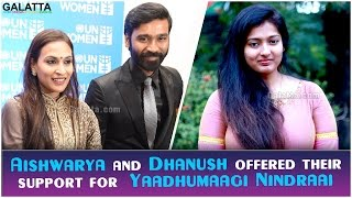 Aishwarya and Dhanush offered their support for Yaadhumaagi Nindraai – Gayathri Raguram